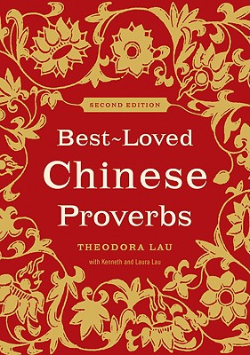 Best-Loved Chinese Proverbs By Lau, Theodora/ Lau, Kenneth/ Lau, Laura