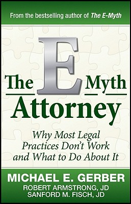 The E-Myth Attorney By Gerber, Michael E./ Armstrong, Robert/ Fisch, Sandford M.
