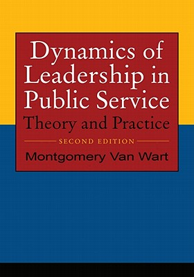 Dynamics of Leadership in Public Service By Van Wart, Montgomery