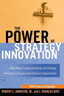 The Power of Strategy Innovation By Johnston, Robert E./ Bate, J. Douglas